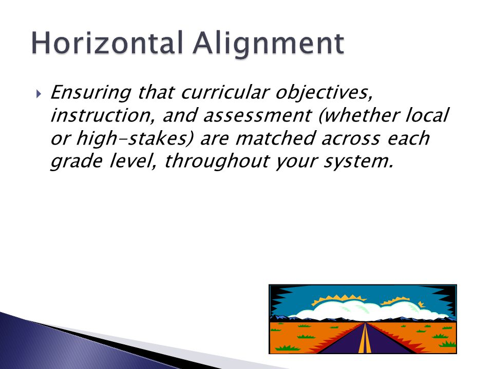  Ensuring that curricular objectives, instruction, and assessment (whether local or high-stakes) are matched across each grade level, throughout your system.