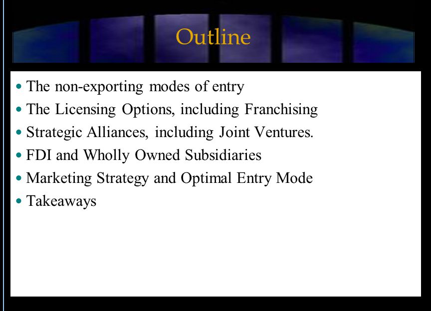 Non-exporting modes of entry Three main non-exporting modes of entry Licensing (including franchising) Strategic Alliances Wholly owned manufacturing subsidiaries