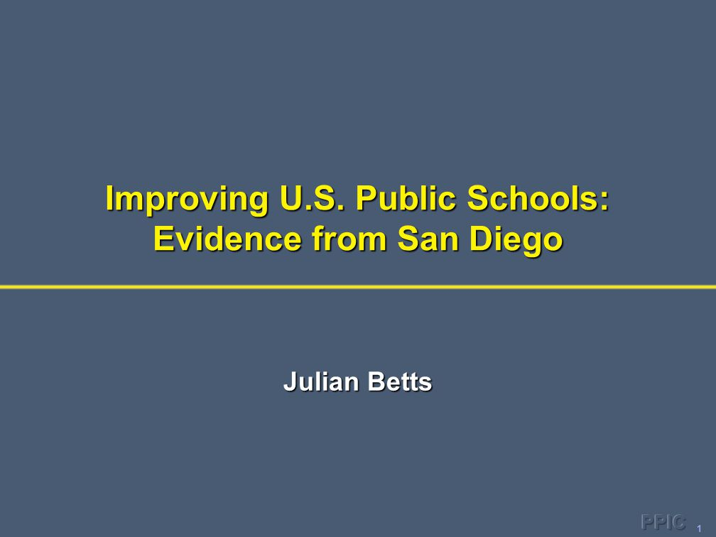 1 Improving U.S. Public Schools: Evidence from San Diego Julian Betts