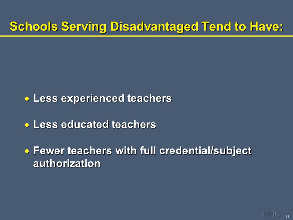 11 Schools Serving Disadvantaged Tend to Have:  Less experienced teachers  Less educated teachers  Fewer teachers with full credential/subject auth
