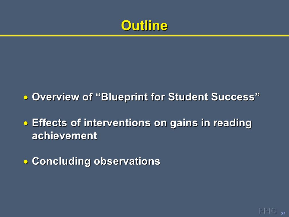 "27Outline  Overview of ""Blueprint for Student Success""  Effects of interventions on gains in reading achievement  Concluding observations"