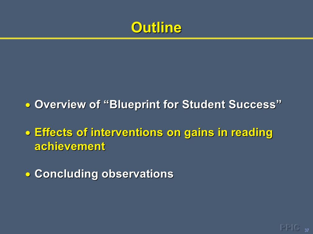"37Outline  Overview of ""Blueprint for Student Success""  Effects of interventions on gains in reading achievement  Concluding observations"
