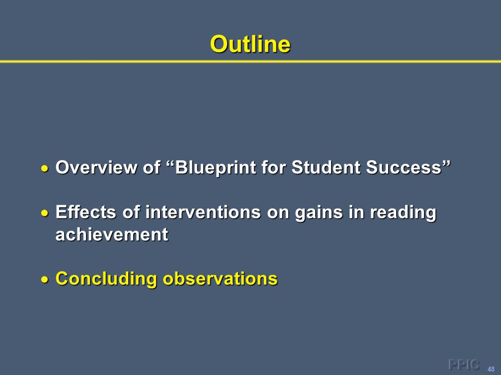 "48Outline  Overview of ""Blueprint for Student Success""  Effects of interventions on gains in reading achievement  Concluding observations"