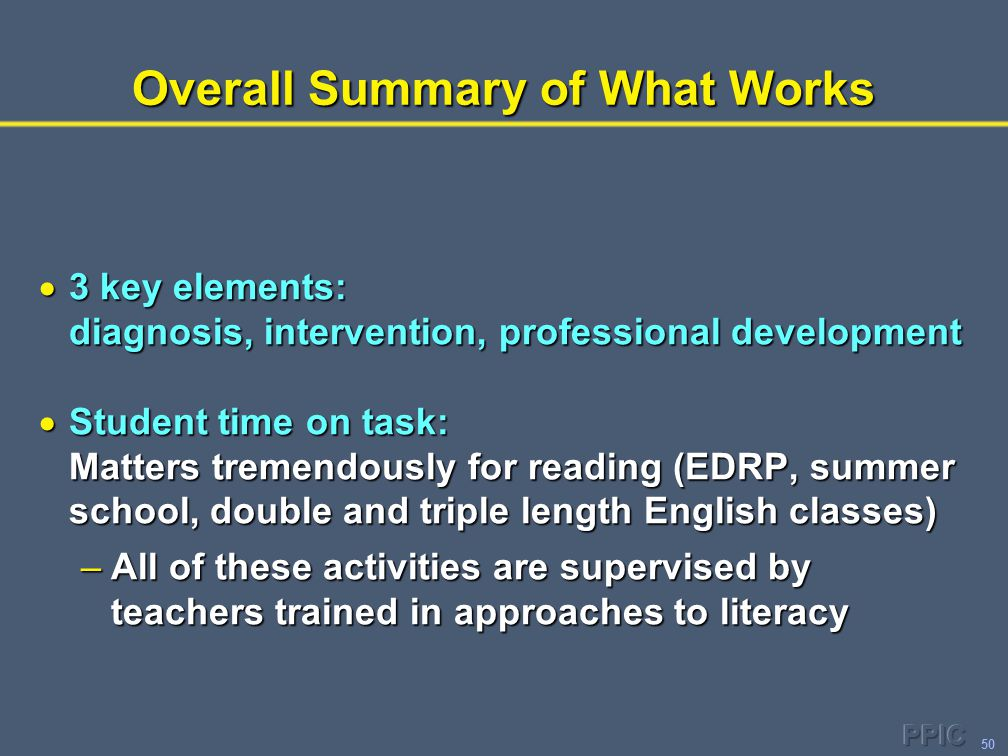 50 Overall Summary of What Works  3 key elements: diagnosis, intervention, professional development  Student time on task: Matters tremendously for