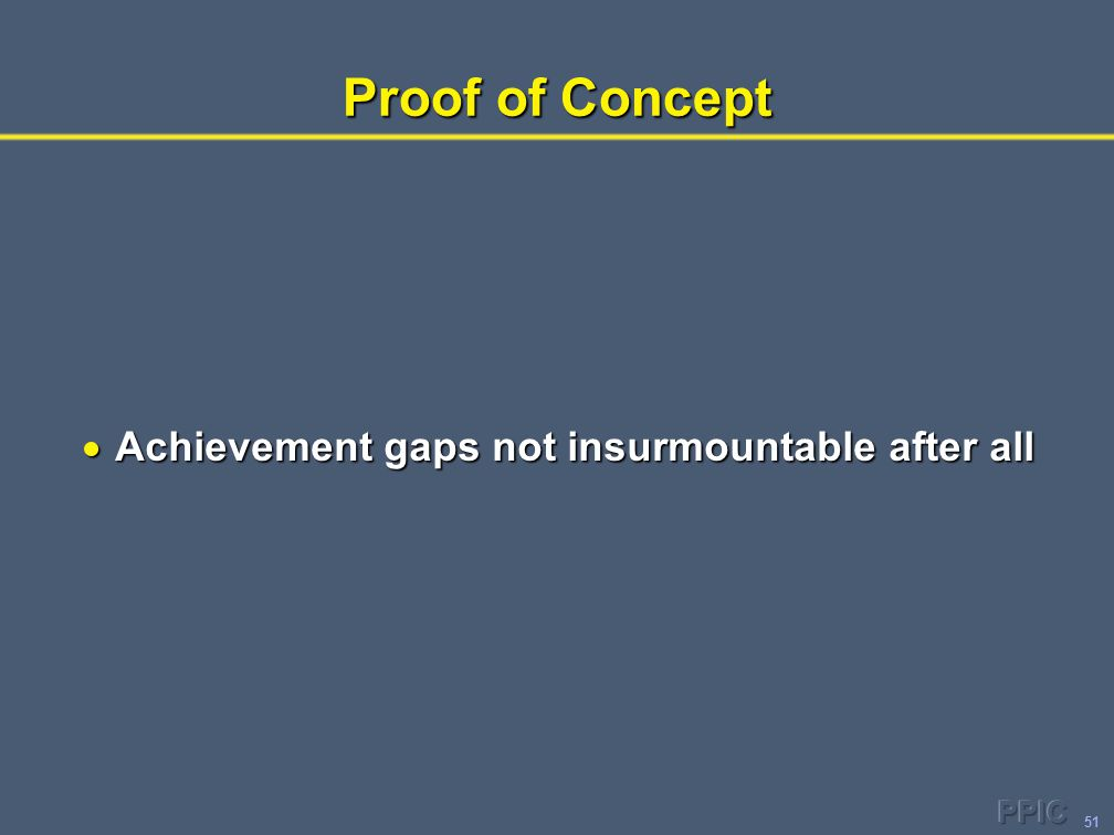 51 Proof of Concept  Achievement gaps not insurmountable after all