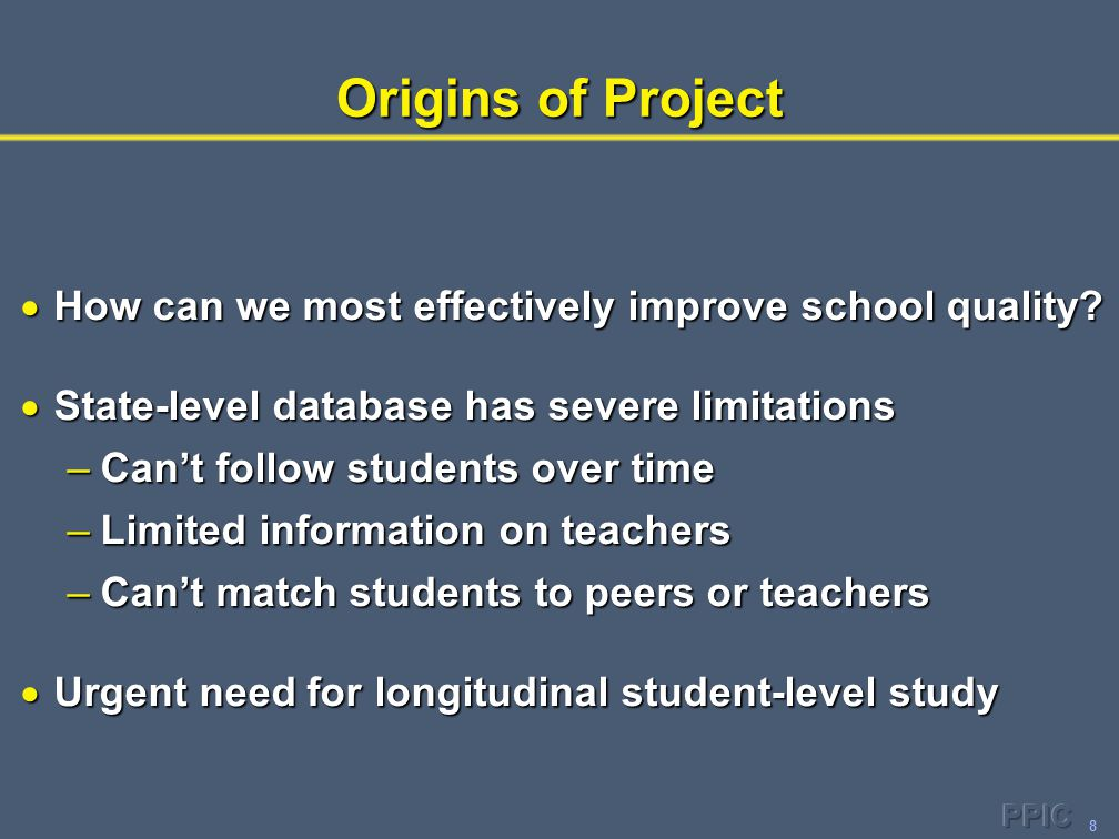 8 Origins of Project  How can we most effectively improve school quality?  State-level database has severe limitations –Can't follow students over t
