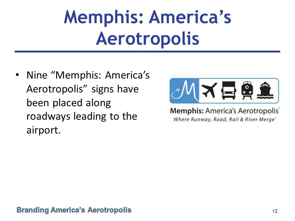 Memphis: America's Aerotropolis Nine Memphis: America's Aerotropolis signs have been placed along roadways leading to the airport.