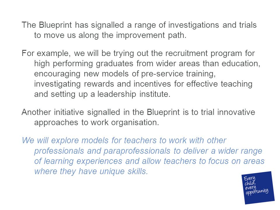 The Blueprint has signalled a range of investigations and trials to move us along the improvement path.