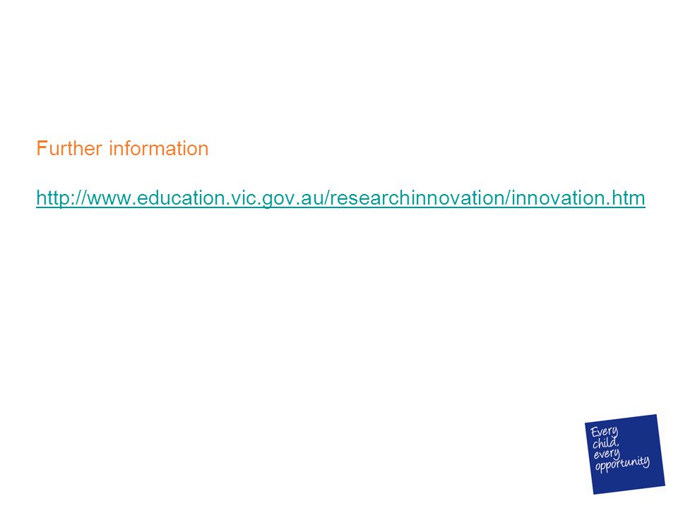Further information http://www.education.vic.gov.au/researchinnovation/innovation.htm