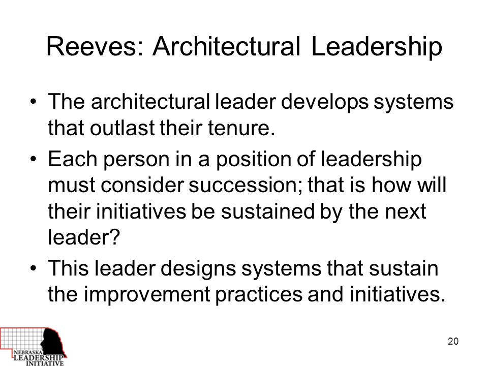 20 Reeves: Architectural Leadership The architectural leader develops systems that outlast their tenure.