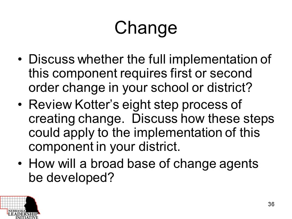 36 Change Discuss whether the full implementation of this component requires first or second order change in your school or district.