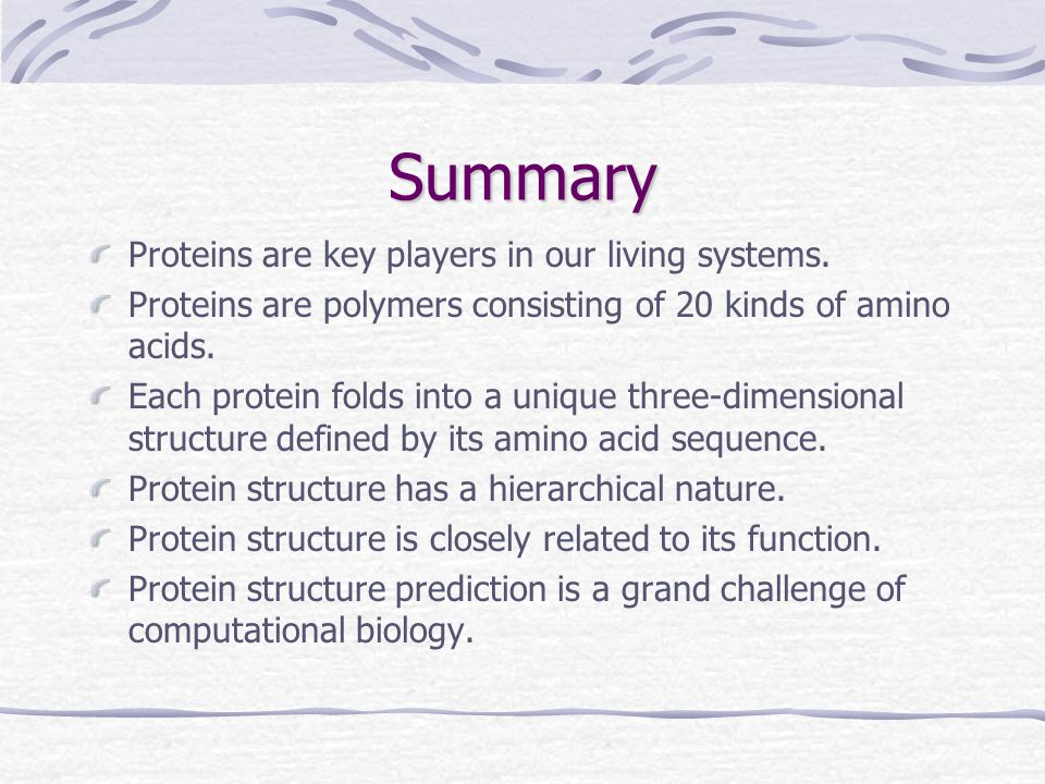 Summary Proteins are key players in our living systems.