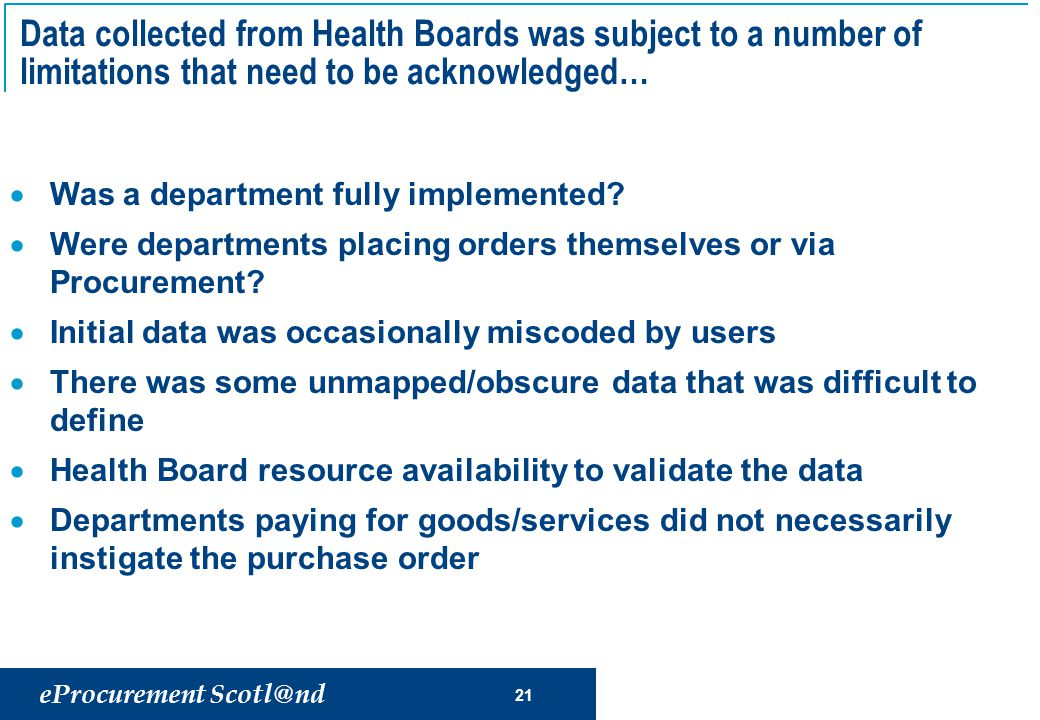 eProcurement Scotl@nd 21 Data collected from Health Boards was subject to a number of limitations that need to be acknowledged…  Was a department fully implemented.