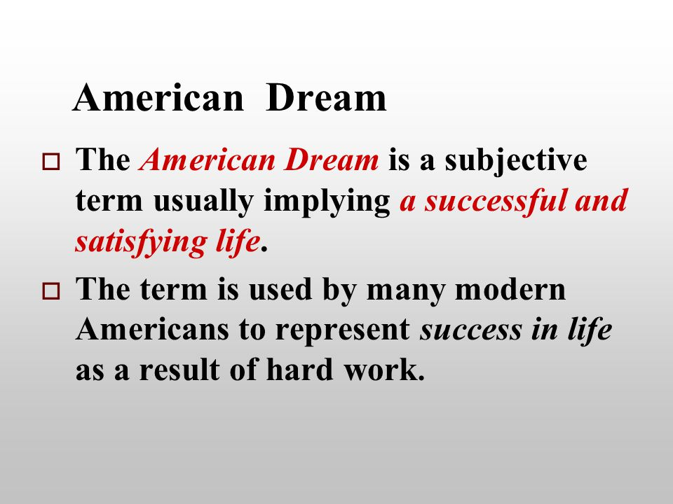 American Dream   The American Dream is a subjective term usually implying a successful and satisfying life.