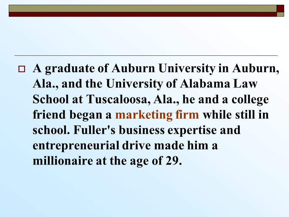   A graduate of Auburn University in Auburn, Ala., and the University of Alabama Law School at Tuscaloosa, Ala., he and a college friend began a marketing firm while still in school.
