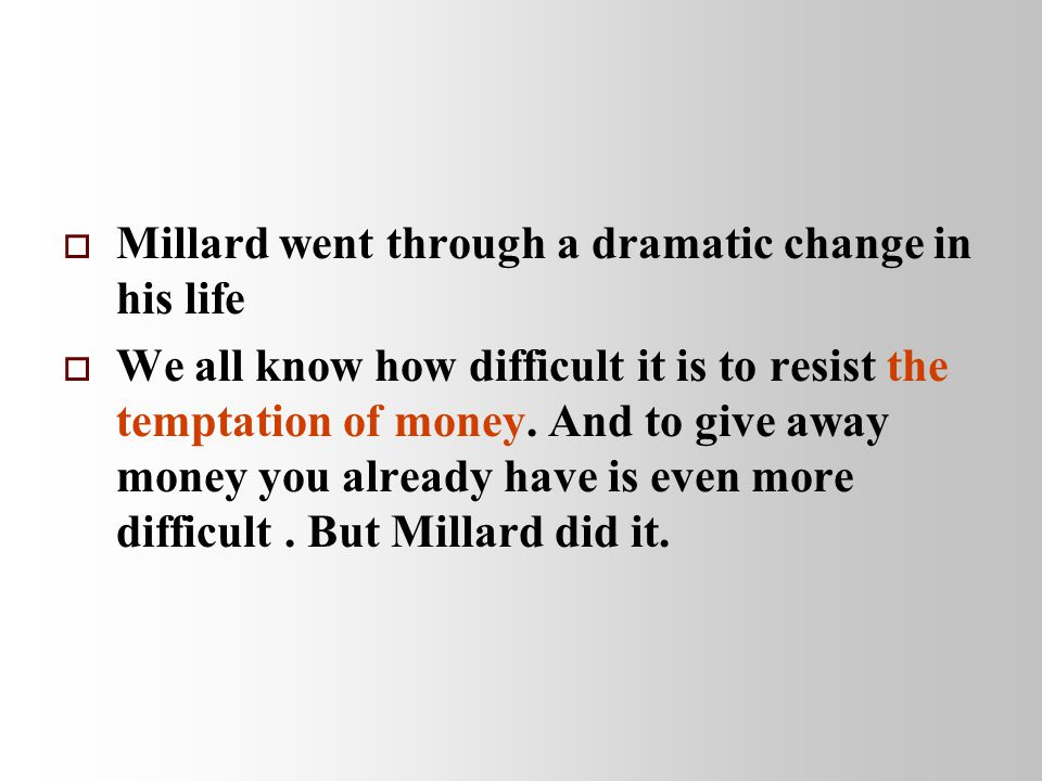   Millard went through a dramatic change in his life   We all know how difficult it is to resist the temptation of money.