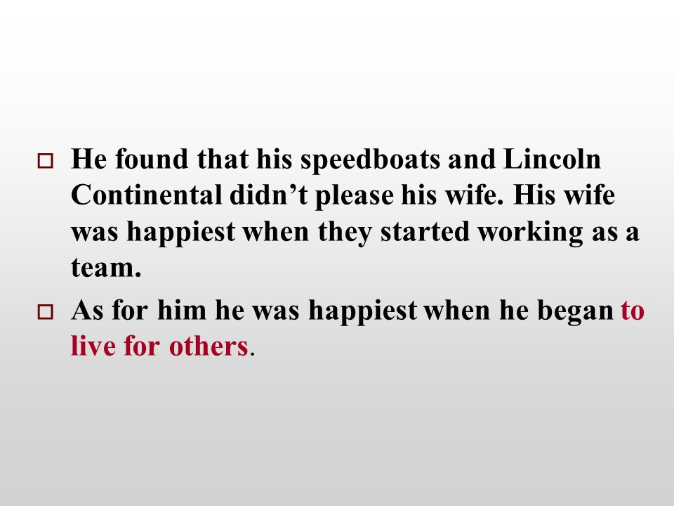   He found that his speedboats and Lincoln Continental didn't please his wife.