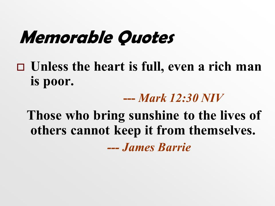 Memorable Quotes   Unless the heart is full, even a rich man is poor.