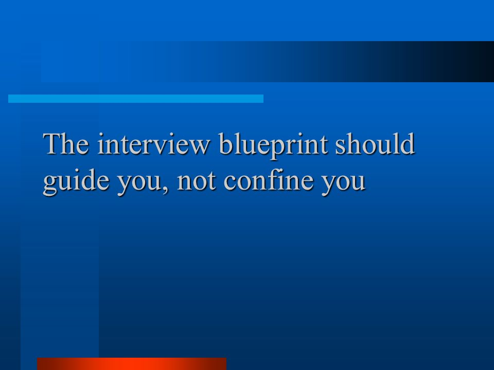 The interview blueprint should guide you, not confine you