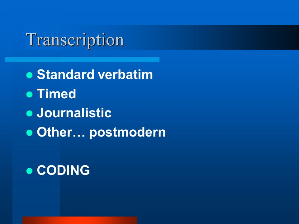 Transcription Standard verbatim Timed Journalistic Other… postmodern CODING
