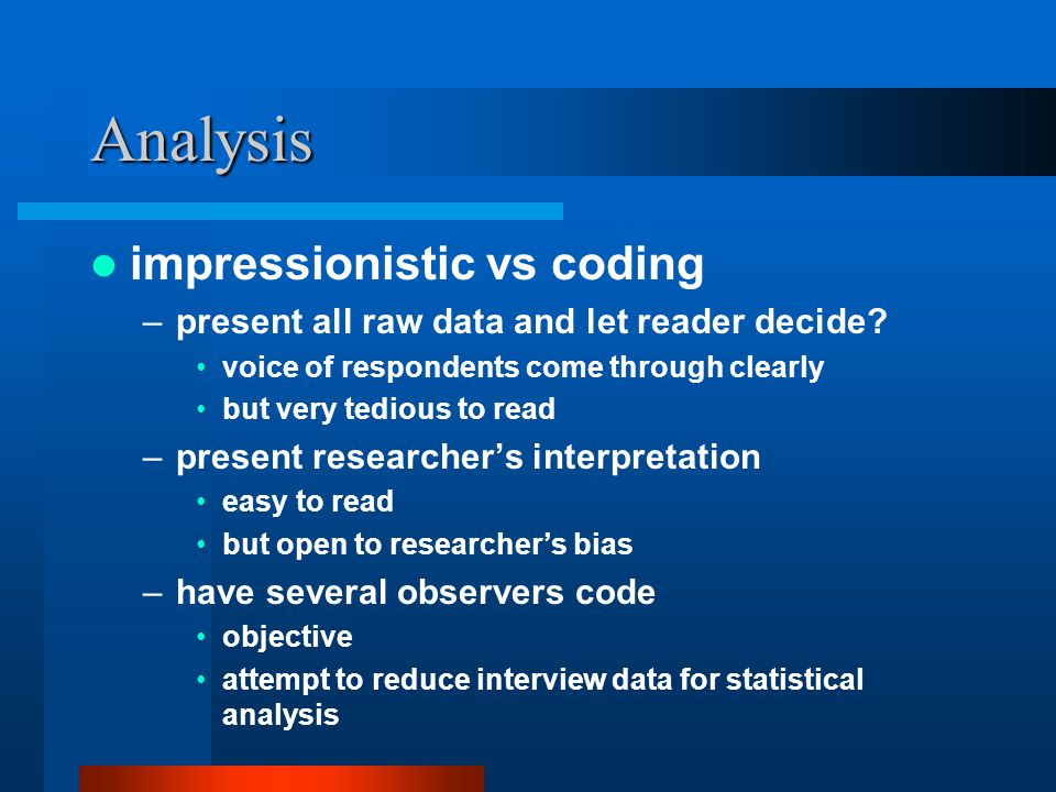 Analysis impressionistic vs coding –present all raw data and let reader decide.