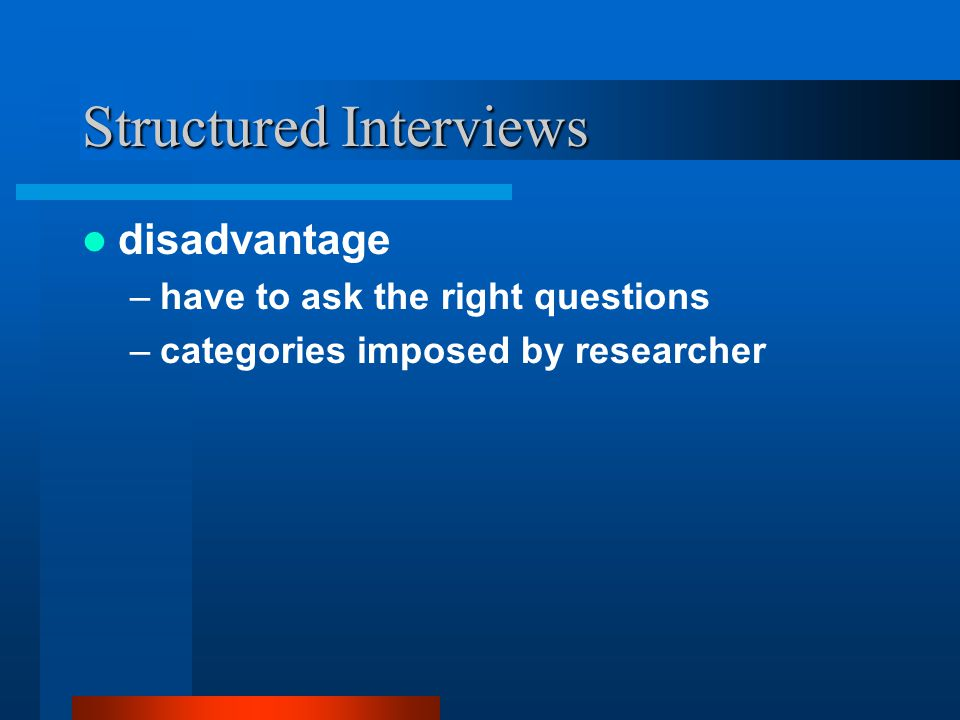 INTERVIEW ISSUES avoid leading questions avoid ritual agreement monitor the universe of discourse observe body language