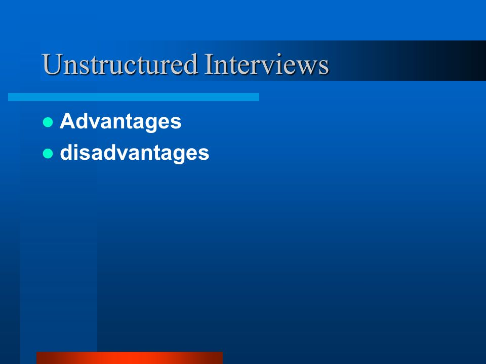 Unstructured Interviews Advantages disadvantages
