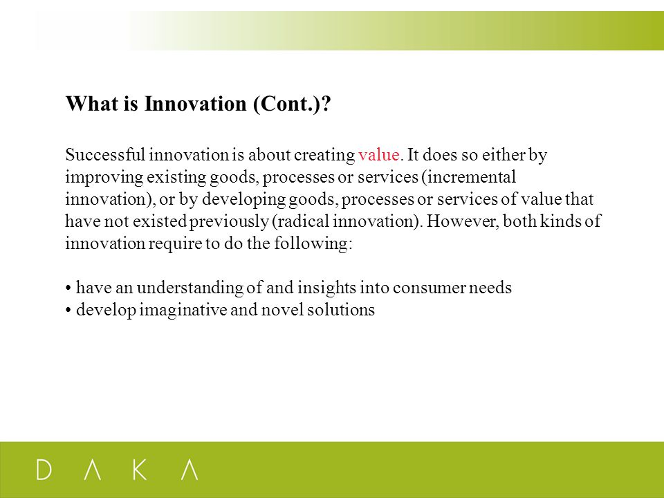 What is Innovation (Cont.). Successful innovation is about creating value.