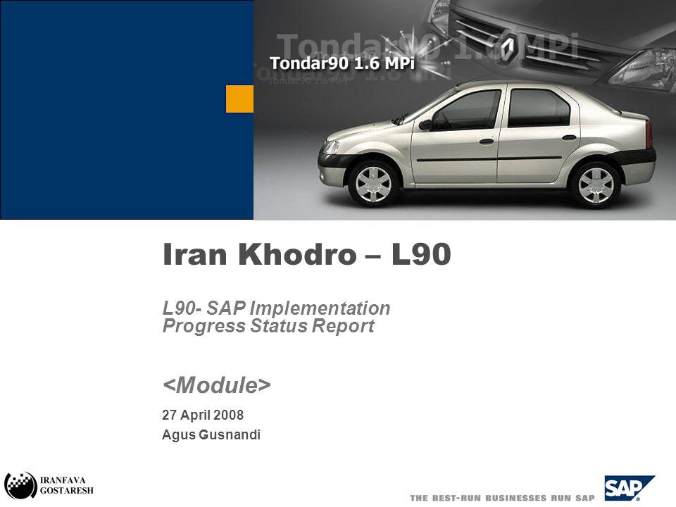 Iran Khodro – L90 L90- SAP Implementation Progress Status Report 27 April 2008 Agus Gusnandi