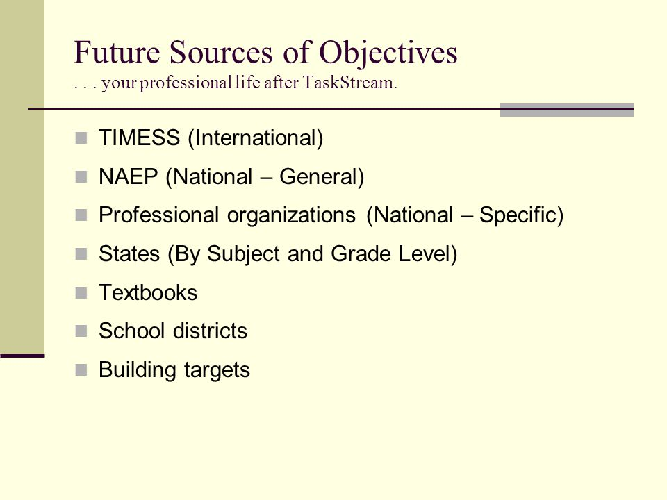 Future Sources of Objectives... your professional life after TaskStream.