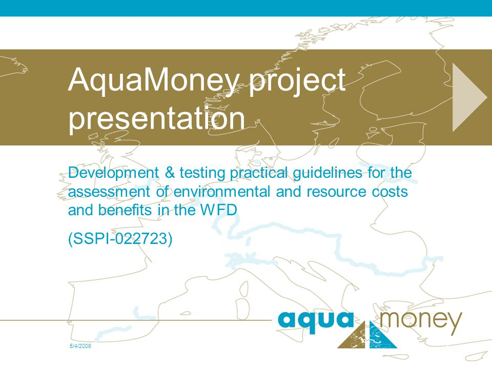 5/4/2006 Project presentation 1 AquaMoney project presentation Development & testing practical guidelines for the assessment of environmental and reso