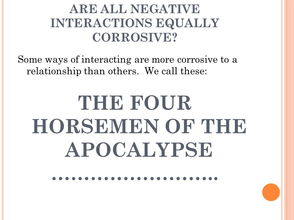 ARE ALL NEGATIVE INTERACTIONS EQUALLY CORROSIVE.