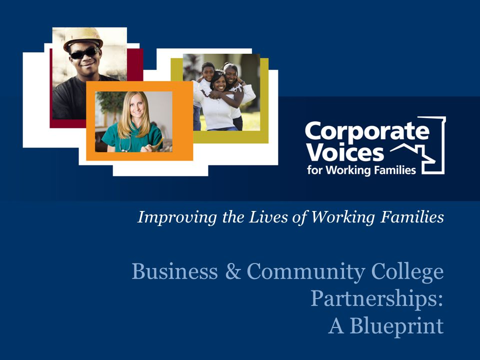 A Unique Voice Bridging Business and Policy to Shape the Competitiveness of the Workforce and Workplace Business & Community College Partnerships: A B