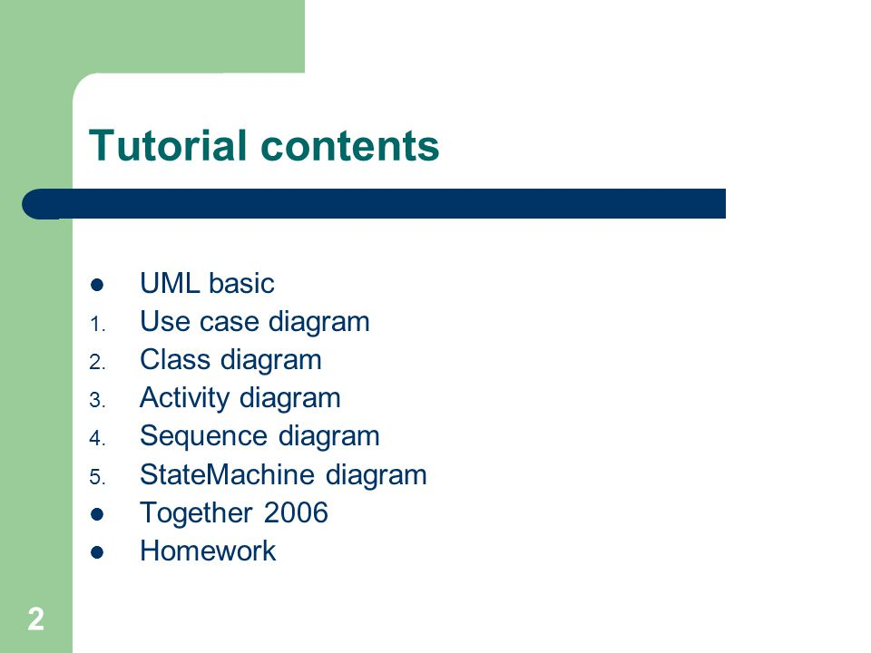 2 Tutorial contents UML basic 1. Use case diagram 2. Class diagram 3. Activity diagram 4. Sequence diagram 5. StateMachine diagram Together 2006 Homew