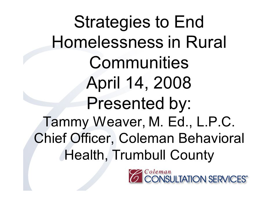 Strategies to End Homelessness in Rural Communities April 14, 2008 Presented by: Tammy Weaver, M.