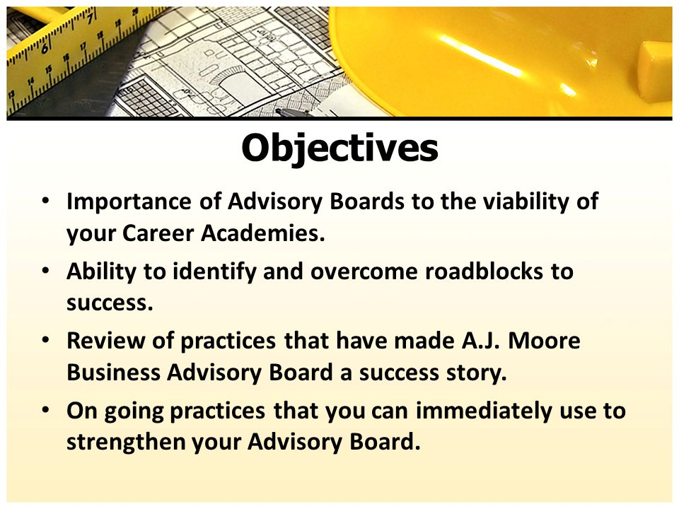Objectives Importance of Advisory Boards to the viability of your Career Academies.