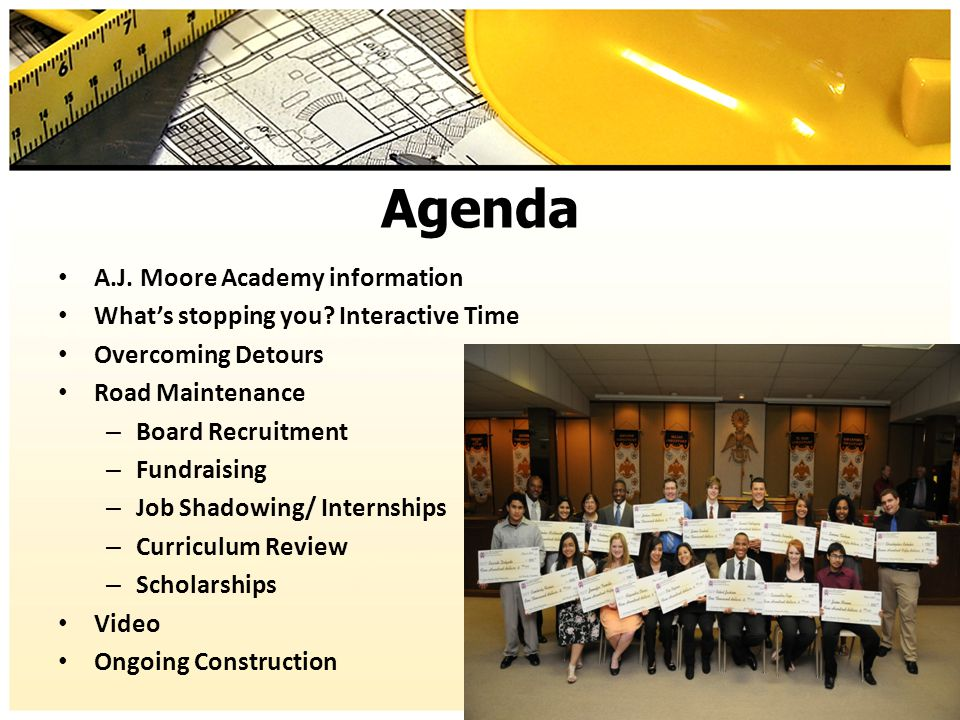 Agenda A.J. Moore Academy information What's stopping you? Interactive Time Overcoming Detours Road Maintenance – Board Recruitment – Fundraising – Jo