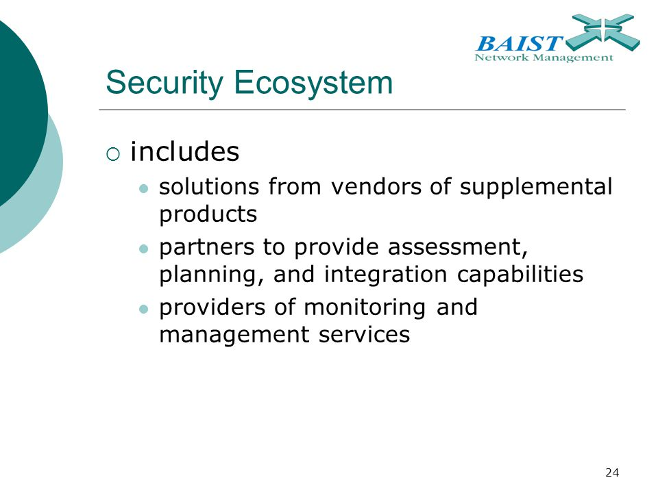 24 Security Ecosystem  includes solutions from vendors of supplemental products partners to provide assessment, planning, and integration capabilities providers of monitoring and management services