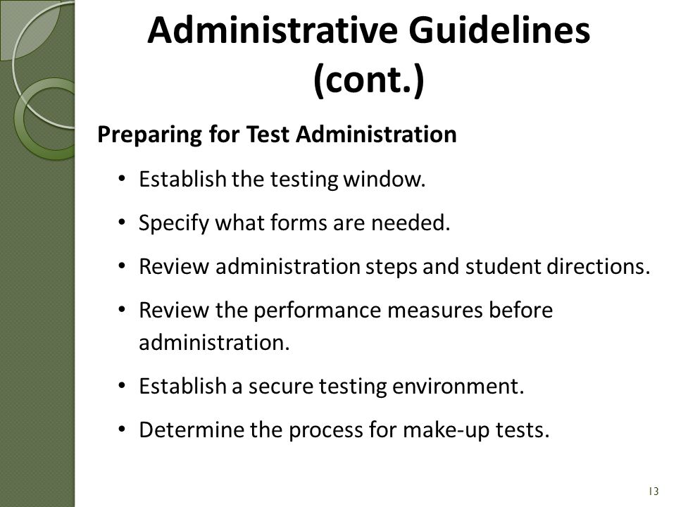 Administrative Guidelines (cont.) Preparing for Test Administration Establish the testing window.