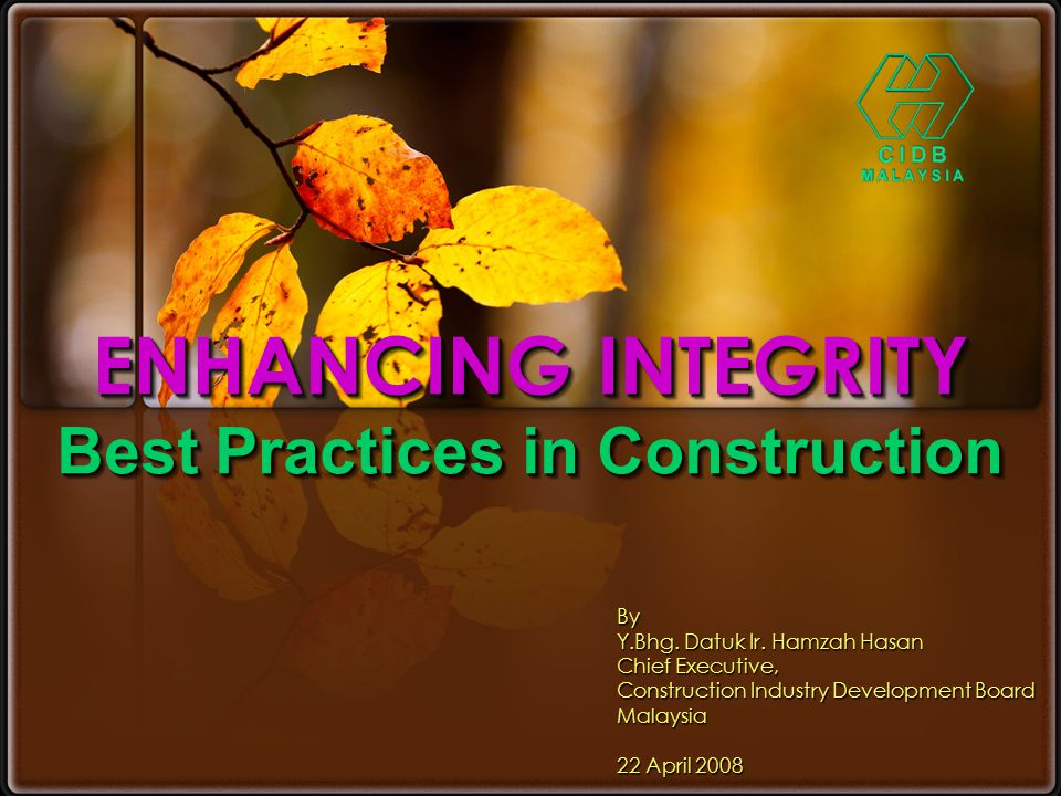 ConclusionConclusion An industry that practices good governance & upholds the values of ethics & integrity can contribute towards the development & well being of our society This plays an important role towards strengthening image & enhancing professionalism of the construction industry.