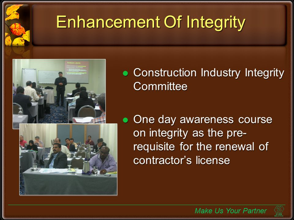 Enhancement Of Integrity Construction Industry Integrity Committee One day awareness course on integrity as the pre- requisite for the renewal of cont