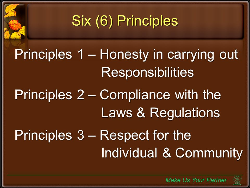 Six (6) Principles Principles 1 – Honesty in carrying out Responsibilities Principles 2 – Compliance with the Laws & Regulations Principles 3 – Respec