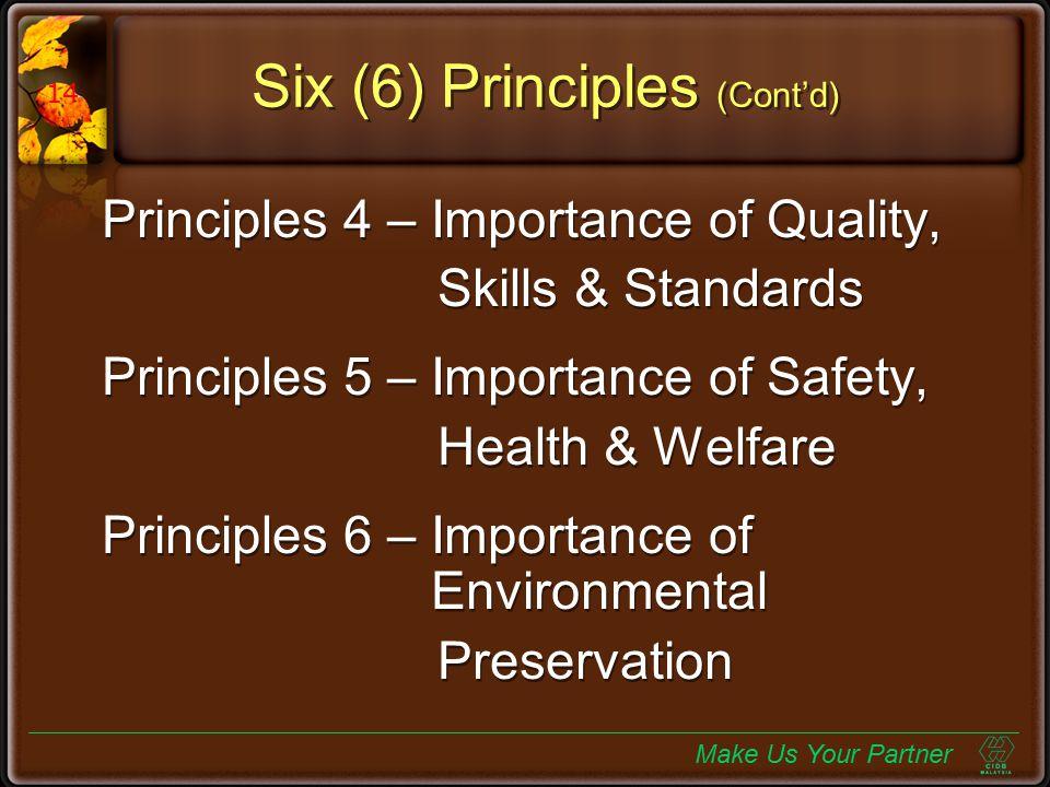 Six (6) Principles (Cont'd) Principles 4 – Importance of Quality, Skills & Standards Principles 5 – Importance of Safety, Health & Welfare Principles