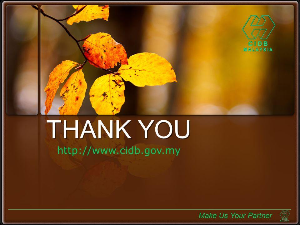 THANK YOU Make Us Your Partner http://www.cidb.gov.my