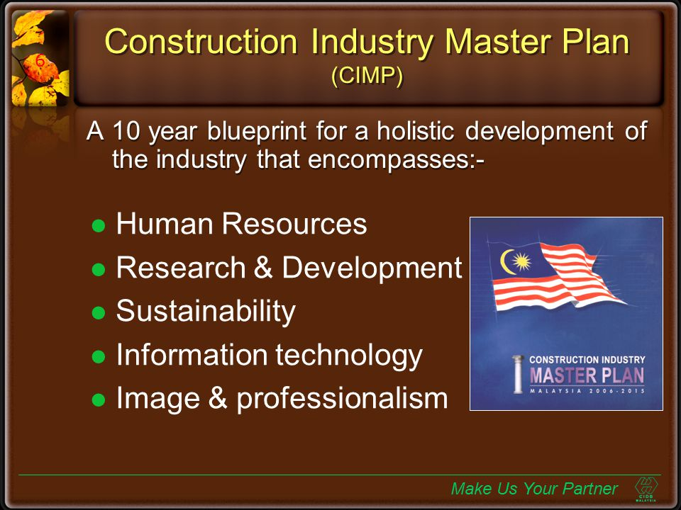 Best Practices Areas covered:- Training & accreditation of contractors & construction workers Upgrading of the supervisory & project management Health & safety, environmental issues & sustainable construction Areas covered:- Training & accreditation of contractors & construction workers Upgrading of the supervisory & project management Health & safety, environmental issues & sustainable construction Make Us Your Partner 7
