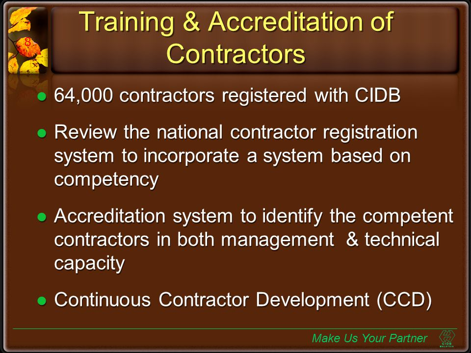 Training & Accreditation of Contractors 64,000 contractors registered with CIDB Review the national contractor registration system to incorporate a sy