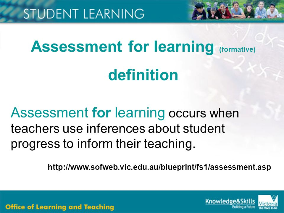 Assessment for learning occurs when teachers use inferences about student progress to inform their teaching.