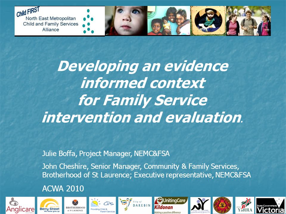 Developing an evidence informed context for Family Service intervention and evaluation. Julie Boffa, Project Manager, NEMC&FSA John Cheshire, Senior M