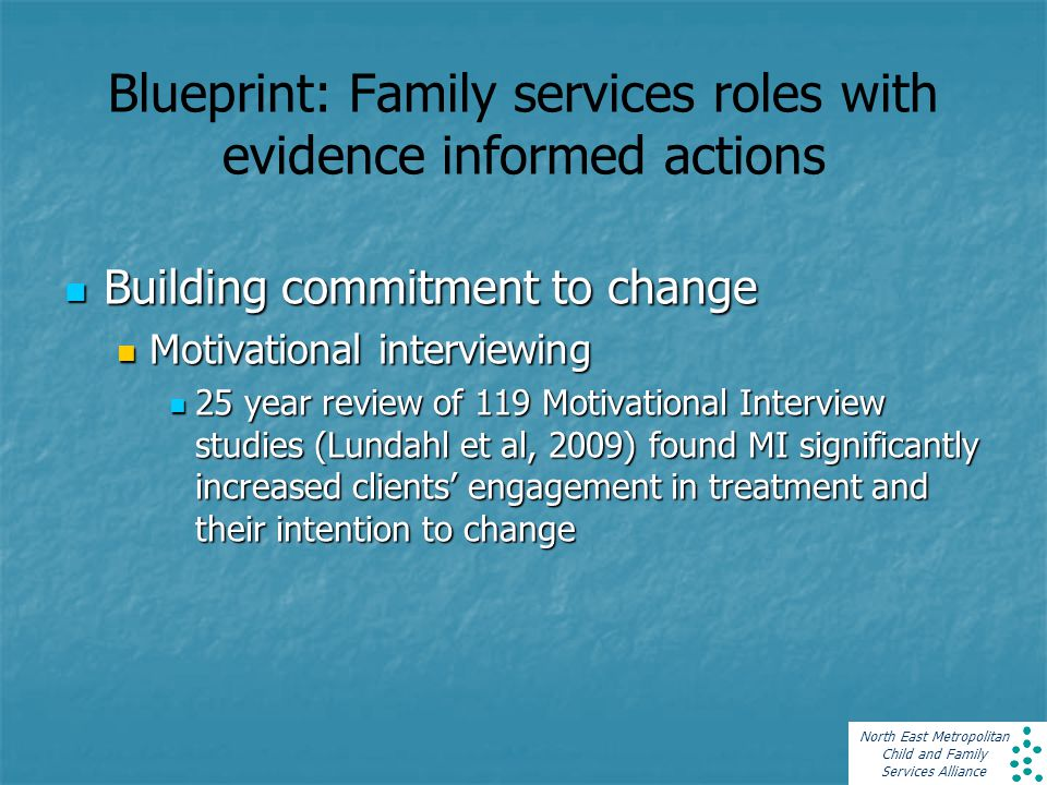 North East Metropolitan Child and Family Services Alliance Blueprint: Family services roles with evidence informed actions Building commitment to chan