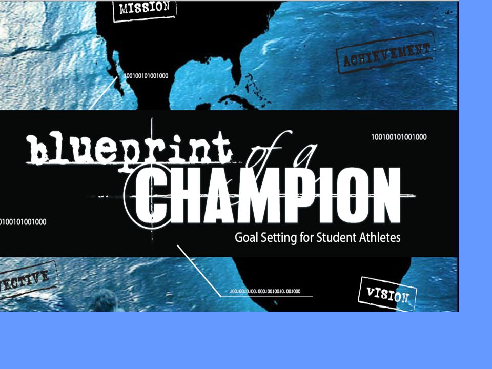 Blueprint of a Champion An Interactive Journey Through Goal Setting for Student Athletes Goal Setting For Student Athletes Copyright by Complete Athlete Inc, 2008 First Edition Authors: Neil Mason and G Bruce Powers Publisher: Complete Athlete Inc.